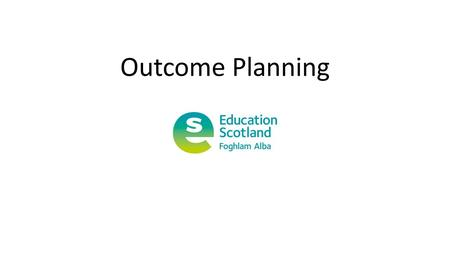 Outcome Planning. Definition of an outcome Outcomes are the change you want to make through your services or activities…