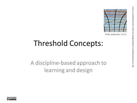 Threshold Concepts: A discipline-based approach to learning and design Photo: Andrei Ceru. CC 3.0