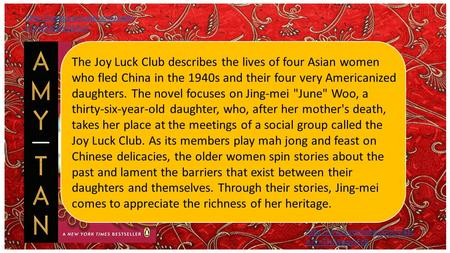 The Joy Luck Club by Amy Tan  h?v=cTeDkyQUbyY The Joy Luck Club describes the lives of four Asian women who fled China in the.