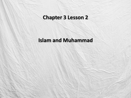 Chapter 3 Lesson 2 Islam and Muhammad. Islamic Beliefs, Practices, and Law The Qur'an and the Sunnah Muslims found guidance on how to live their lives.