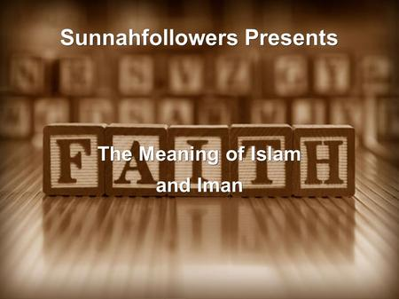 Sunnahfollowers Presents The Meaning of Islam and Iman.