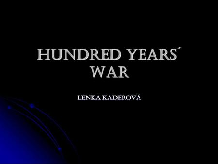 Hundred Years´ War Lenka Kaderová. Causes of the war Change on the French throne Change on the French throne Area in France Area in France - Flanders.
