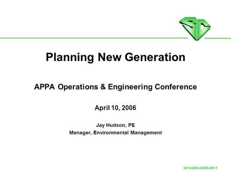 04/16/2004-72000-285-1 Planning New Generation APPA Operations & Engineering Conference April 10, 2006 Jay Hudson, PE Manager, Environmental Management.