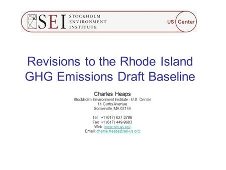 Revisions to the Rhode Island GHG Emissions Draft Baseline Charles Heaps Stockholm Environment Institute - U.S. Center 11 Curtis Avenue Somerville, MA.