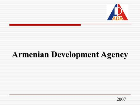 Armenian Development Agency 2007. Core Themes  Macroeconomic Situation  FDI Trends  Export Growth and Structure  Business Environment and Benefits.