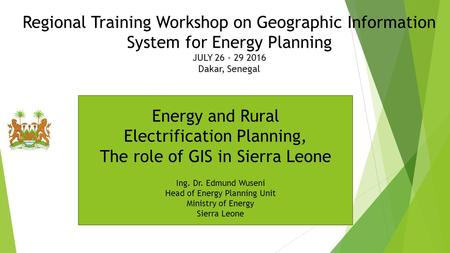 Regional Training Workshop on Geographic Information System for Energy Planning JULY 26 - 29 2016 Dakar, Senegal Energy and Rural Electrification Planning,