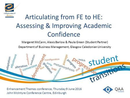 Articulating from FE to HE: Assessing & Improving Academic Confidence Enhancement Themes conference, Thursday 9 June 2016 John McIntyre Conference Centre,