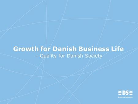 Growth for Danish Business Life - Quality for Danish Society.