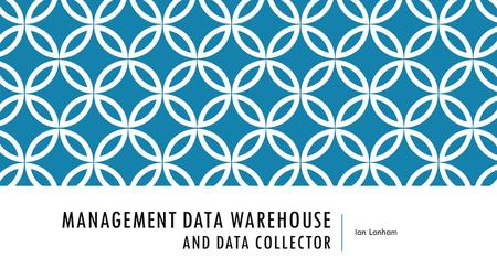 MANAGEMENT DATA WAREHOUSE AND DATA COLLECTOR Ian Lanham.
