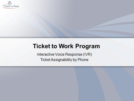 Ticket to Work Program Interactive Voice Response (IVR) Ticket Assignability by Phone.