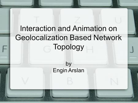Interaction and Animation on Geolocalization Based Network Topology by Engin Arslan.