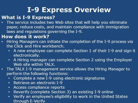 I-9 Express Overview What is I-9 Express? The service includes two Web sites that will help you eliminate paper, reduce costs, and maintain compliance.