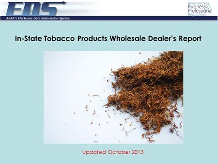 In-State Tobacco Products Wholesale Dealer's Report Updated October 2013.