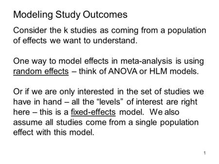 1 Consider the k studies as coming from a population of effects we want to understand. One way to model effects in meta-analysis is using random effects.