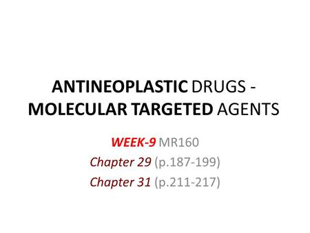 ANTINEOPLASTIC DRUGS - MOLECULAR TARGETED AGENTS WEEK-9 MR160 Chapter 29 (p.187-199) Chapter 31 (p.211-217)