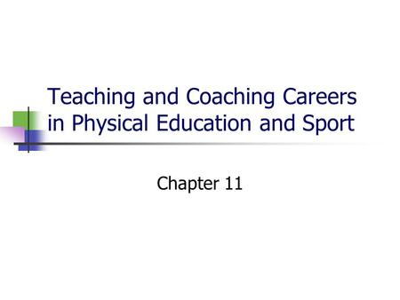 Teaching and Coaching Careers in Physical Education and Sport Chapter 11.
