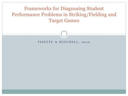 FISETTE & MITCHELL, 2010 Frameworks for Diagnosing Student Performance Problems in Striking/Fielding and Target Games.