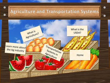 What is Agriculture? What is the USDA? Learn more about the Ag industry Transportation Systems in Agriculture Home.