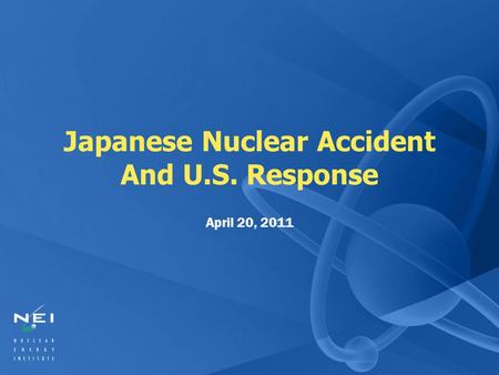 Japanese Nuclear Accident And U.S. Response April 20, 2011.