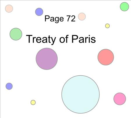 Page 72 Treaty of Paris. Treaty of Paris of 1783, negotiated between the colonist & Great Britain, ended the Revolutionary War & formally recognized American.