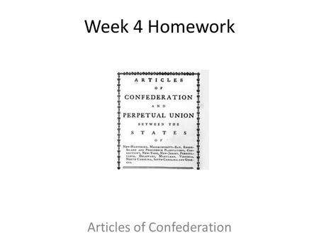 Week 4 Homework Articles of Confederation. Do Not Copy This Slide By the end of this presentation you should be able to… 1.Identify strengths of the Articles.