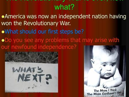 The Revolutionary War is over, now what? America was now an independent nation having won the Revolutionary War. America was now an independent nation.