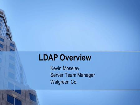 LDAP Overview Kevin Moseley Server Team Manager Walgreen Co.