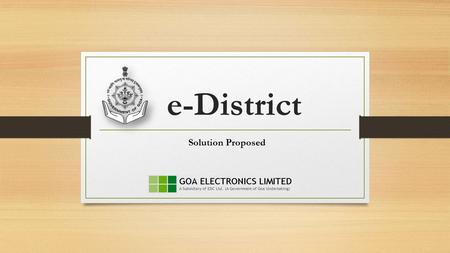 E-District Solution Proposed. Current Scenario Separate application used by both the districts for managing revenue services and similar is the case with.