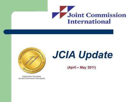JCIA Update (April – May 2011). KFSH&RC Mission JCIA accreditation is designed to create that culture. KFSH&RC provides the highest level of specialized.
