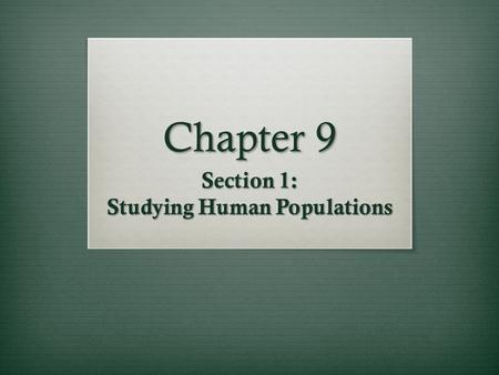 Chapter 9 Section 1: Studying Human Populations. Demography  Demography  The study of populations.  Demographers have grouped countries into two groups:
