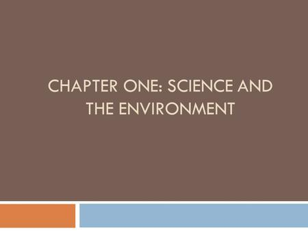 CHAPTER ONE: SCIENCE AND THE ENVIRONMENT. Section One: Understanding Our Environment  Environmental Science: the study of the impact of humans on the.