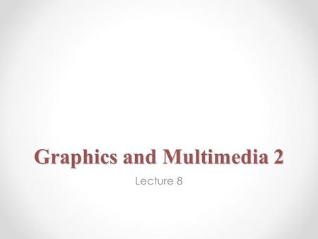 Graphics and Multimedia 2 Lecture 8. OUTLINE Font Control Drawing Lines, Rectangles and Ovals Drawing a General Path.