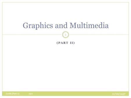 (PART II) Graphics and Multimedia 11/02/1437 Lect6 (Part 2) 1411 1.