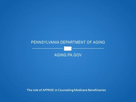 The role of APPRISE in Counseling Medicare Beneficiaries.