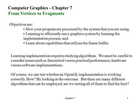 Chapter 71 Computer Graphics - Chapter 7 From Vertices to Fragments Objectives are: How your program are processed by the system that you are using, Learning.