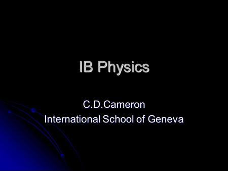 IB Physics C.D.Cameron International School of Geneva.