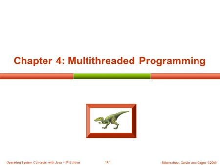 14.1 Silberschatz, Galvin and Gagne ©2009 Operating System Concepts with Java – 8 th Edition Chapter 4: Multithreaded Programming.