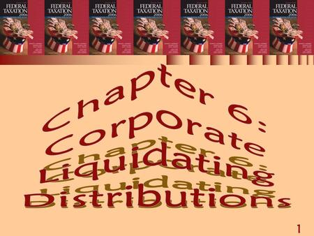 1 Chapter 6: Corporate Liquidating Distributions.