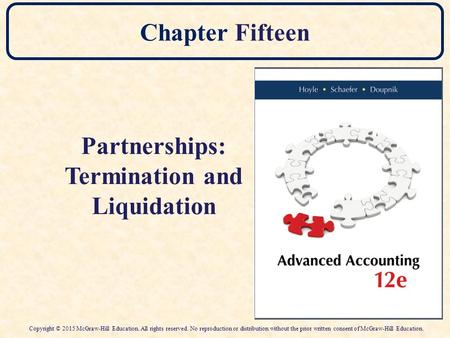 Chapter Fifteen Partnerships: Termination and Liquidation Copyright © 2015 McGraw-Hill Education. All rights reserved. No reproduction or distribution.