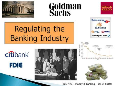 Regulating the Banking Industry ECO 473 – Money & Banking – Dr. D. Foster.