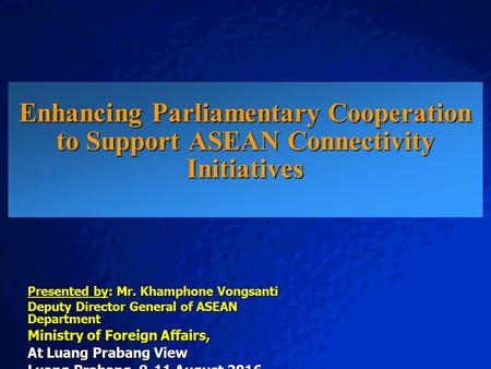 © 2003 By Default! A Free sample background from  Slide 1 Enhancing Parliamentary Cooperation to Support ASEAN Connectivity Initiatives.