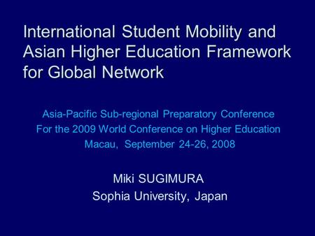 International Student Mobility and Asian Higher Education Framework for Global Network Asia-Pacific Sub-regional Preparatory Conference For the 2009 World.