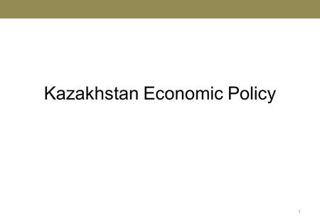 Kazakhstan Economic Policy 1. Contents 1Country overview 2Diversification policy of Kazakhstan 3Initiatives in Kazakhstan 4Anti crisis initiatives 5New.
