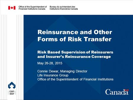 Reinsurance and Other Forms of Risk Transfer Risk Based Supervision of Reinsurers and Insurer's Reinsurance Coverage May 26-28, 2015 Connie Dewar, Managing.