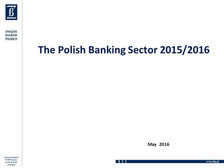 The Polish Banking Sector 2015/2016 May 2016. Poland -basic information Population: 38,4 millions (6th in the EU) Area: 312 679 km2 (6th in the EU) GDP: