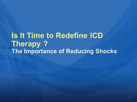 1 Is It Time to Redefine ICD Therapy ? The Importance of Reducing Shocks.