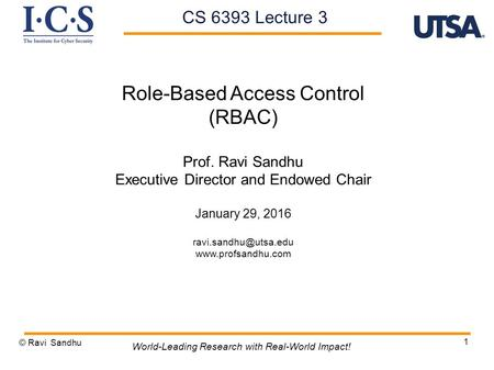 1 Role-Based Access Control (RBAC) Prof. Ravi Sandhu Executive Director and Endowed Chair January 29, 2016  © Ravi.