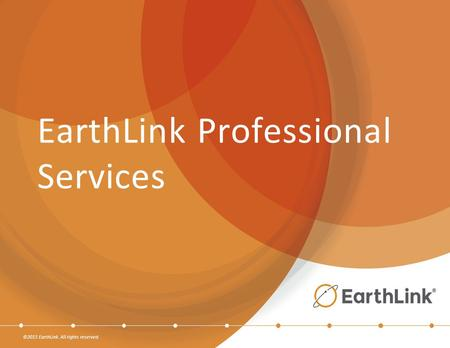 ©2015 EarthLink. All rights reserved. EarthLink Professional Services.