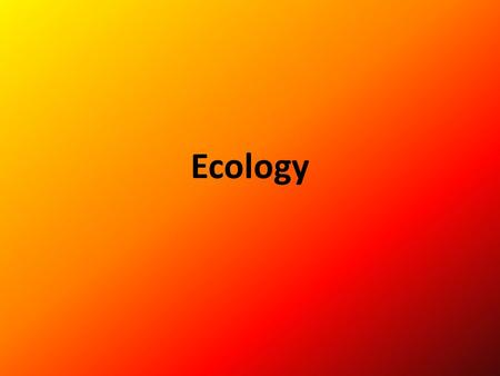 Ecology. What is it? A division of science – The study of the interactions of living organisms with one another and their physical environment Population.