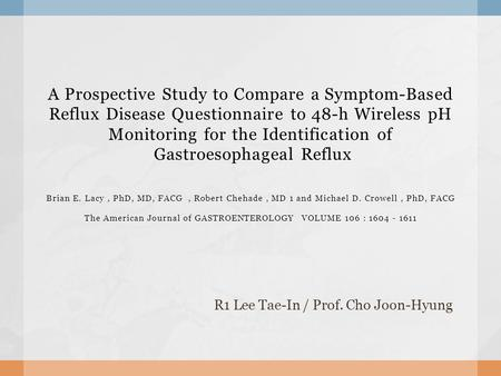A Prospective Study to Compare a Symptom-Based Reflux Disease Questionnaire to 48-h Wireless pH Monitoring for the Identification of Gastroesophageal Reflux.